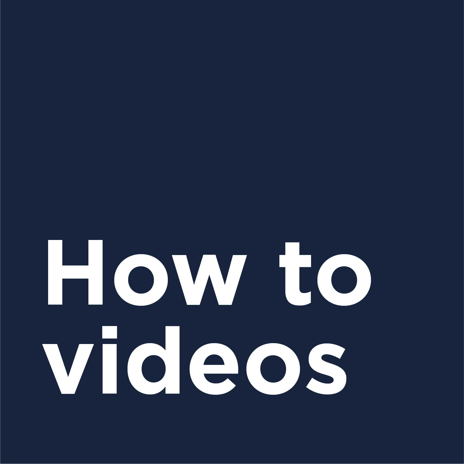 Watch our how to videos