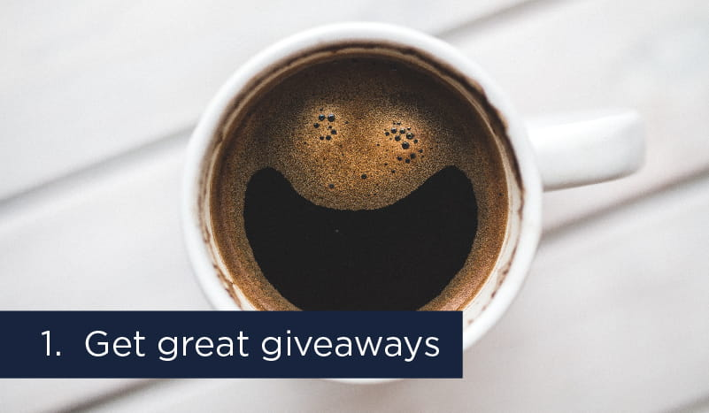 Get great giveaways!
